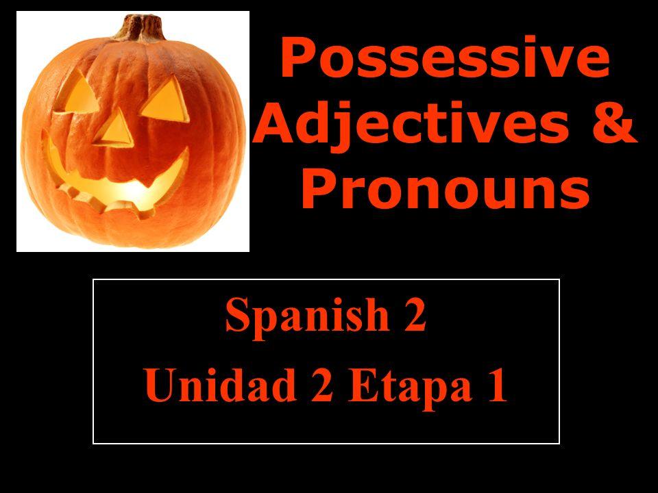 Possessive Adjectives & Pronouns Spanish 2 Unidad 2 Etapa 1