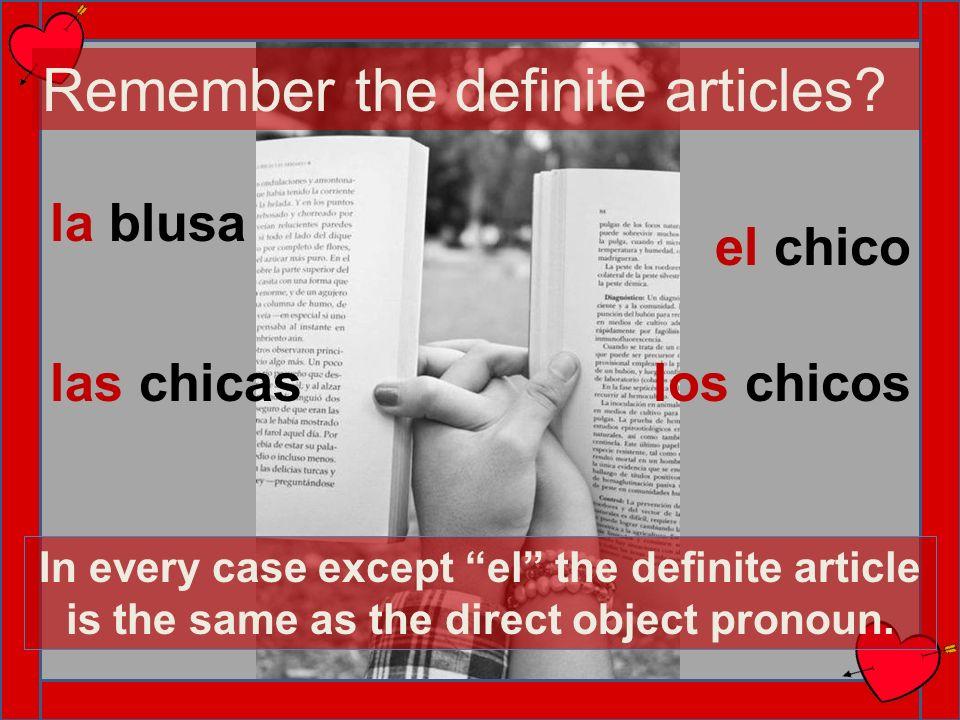 Remember the definite articles? la blusa el chico las chicaslos chicos In every case except el the definite article is the same as the direct object p