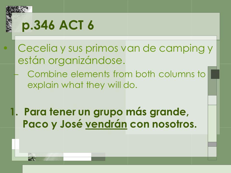 p.346 ACT 6 Cecelia y sus primos van de camping y están organizándose. –Combine elements from both columns to explain what they will do. 1. Para tener