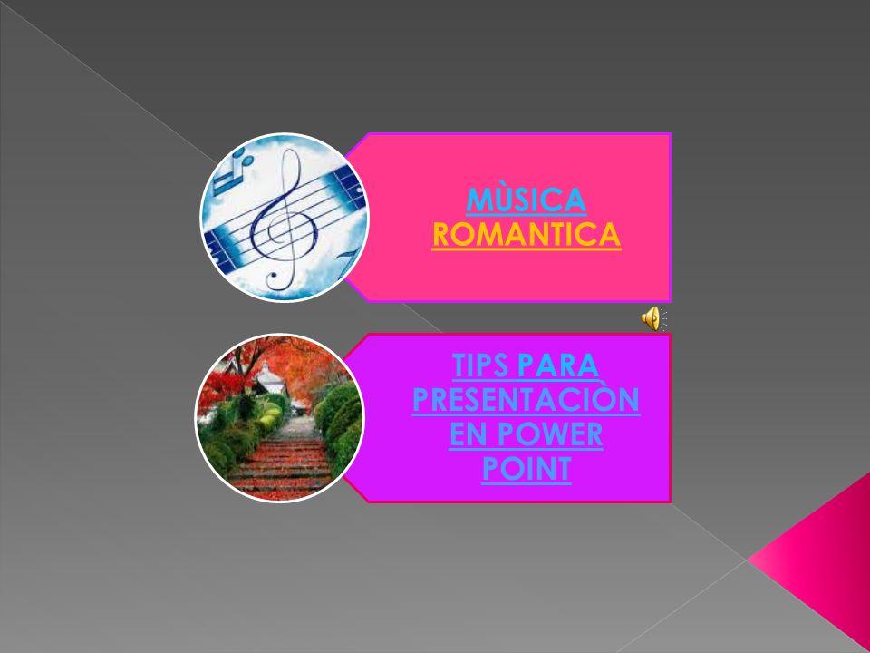 MÙSICA MÙSICA ROMANTICA TIPS PARA PRESENTACIÒN EN POWER POINTPARA