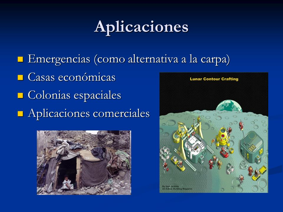 Aplicaciones Emergencias (como alternativa a la carpa) Emergencias (como alternativa a la carpa) Casas económicas Casas económicas Colonias espaciales