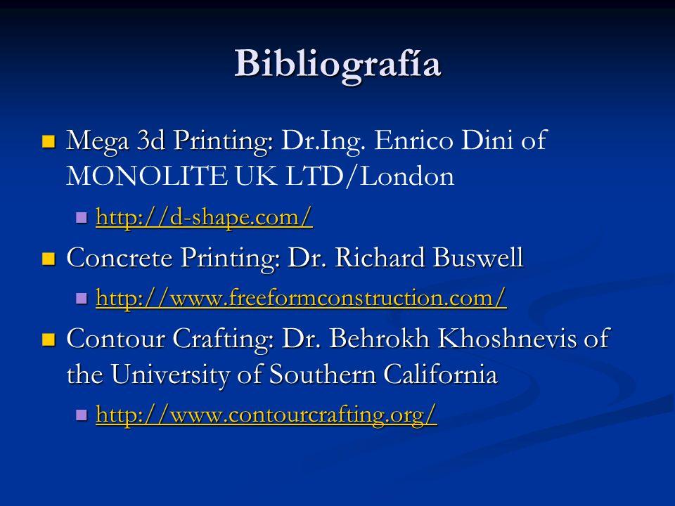Bibliografía Mega 3d Printing: Mega 3d Printing: Dr.Ing. Enrico Dini of MONOLITE UK LTD/London http://d-shape.com/ http://d-shape.com/ http://d-shape.