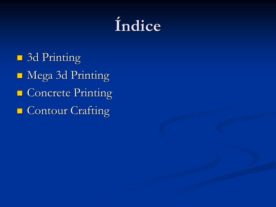 Índice 3d Printing 3d Printing Mega 3d Printing Mega 3d Printing Concrete Printing Concrete Printing Contour Crafting Contour Crafting
