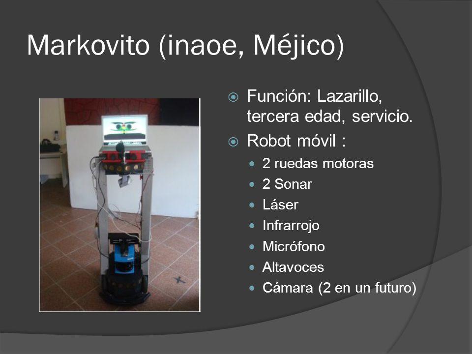 Markovito (inaoe, Méjico) Función: Lazarillo, tercera edad, servicio. Robot móvil : 2 ruedas motoras 2 Sonar Láser Infrarrojo Micrófono Altavoces Cáma