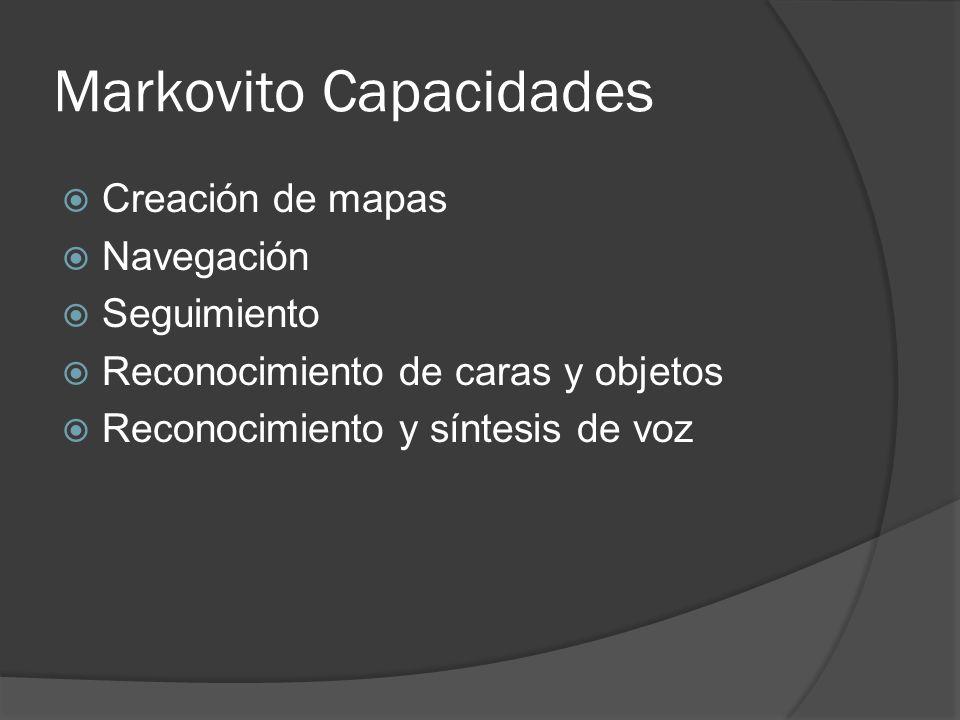 Markovito Capacidades Creación de mapas Navegación Seguimiento Reconocimiento de caras y objetos Reconocimiento y síntesis de voz