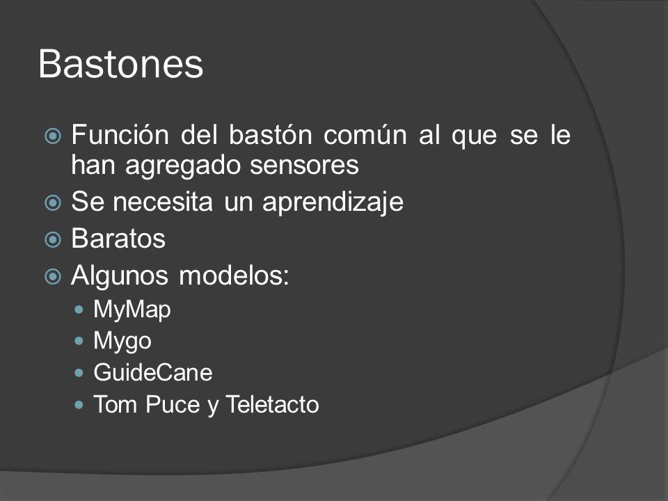 Bastones Función del bastón común al que se le han agregado sensores Se necesita un aprendizaje Baratos Algunos modelos: MyMap Mygo GuideCane Tom Puce