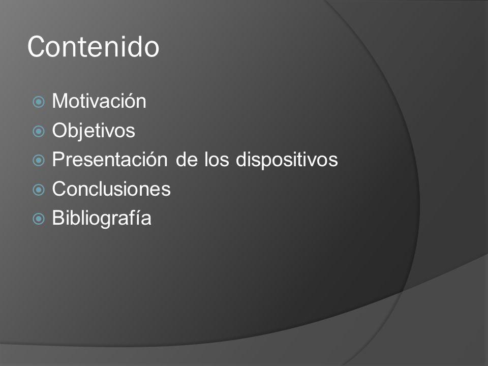 Contenido Motivación Objetivos Presentación de los dispositivos Conclusiones Bibliografía