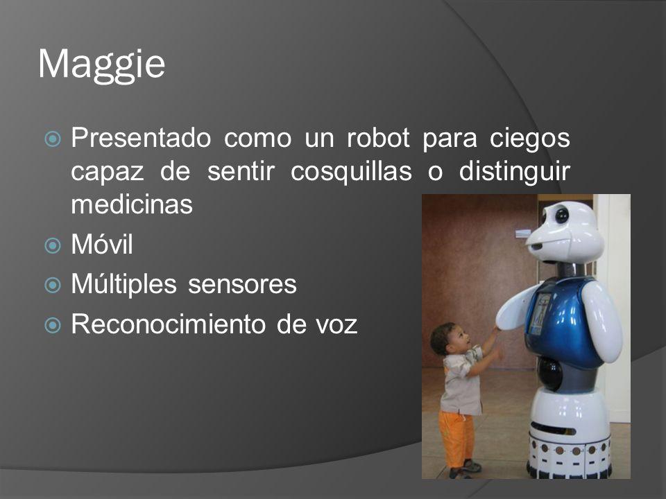 Maggie Presentado como un robot para ciegos capaz de sentir cosquillas o distinguir medicinas Móvil Múltiples sensores Reconocimiento de voz