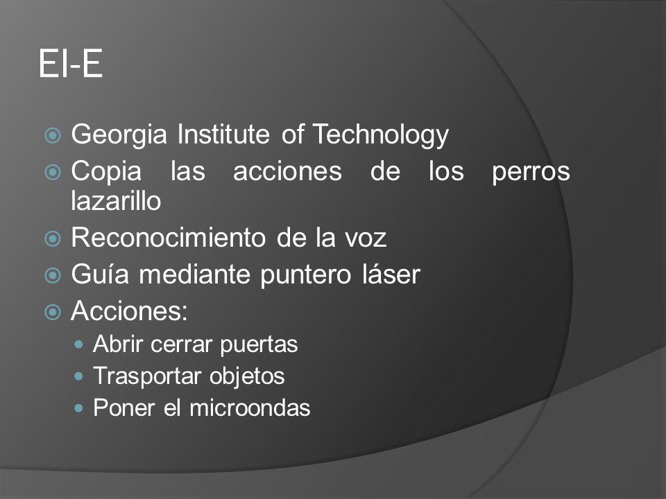 EI-E Georgia Institute of Technology Copia las acciones de los perros lazarillo Reconocimiento de la voz Guía mediante puntero láser Acciones: Abrir c