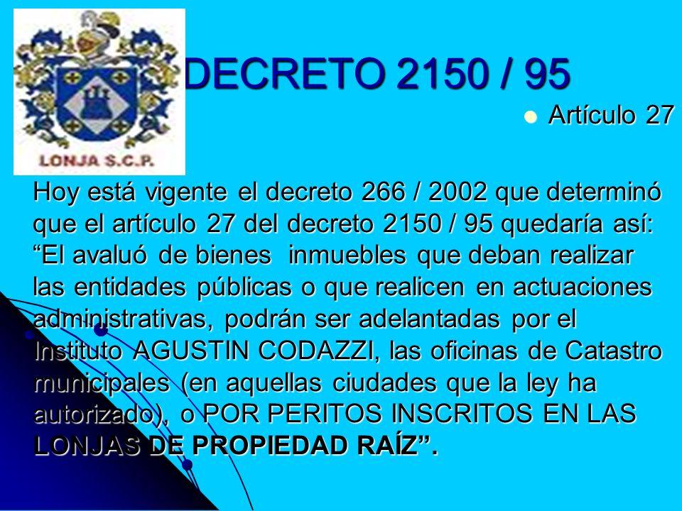 DECRETO 2150 / 95 Artículo 27 Artículo 27 Hoy está vigente el decreto 266 / 2002 que determinó que el artículo 27 del decreto 2150 / 95 quedaría así: