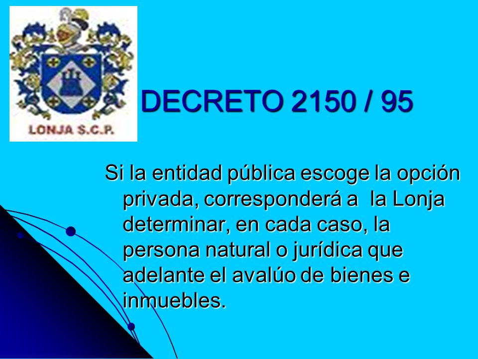 DECRETO 2150 / 95 Si la entidad pública escoge la opción privada, corresponderá a la Lonja determinar, en cada caso, la persona natural o jurídica que