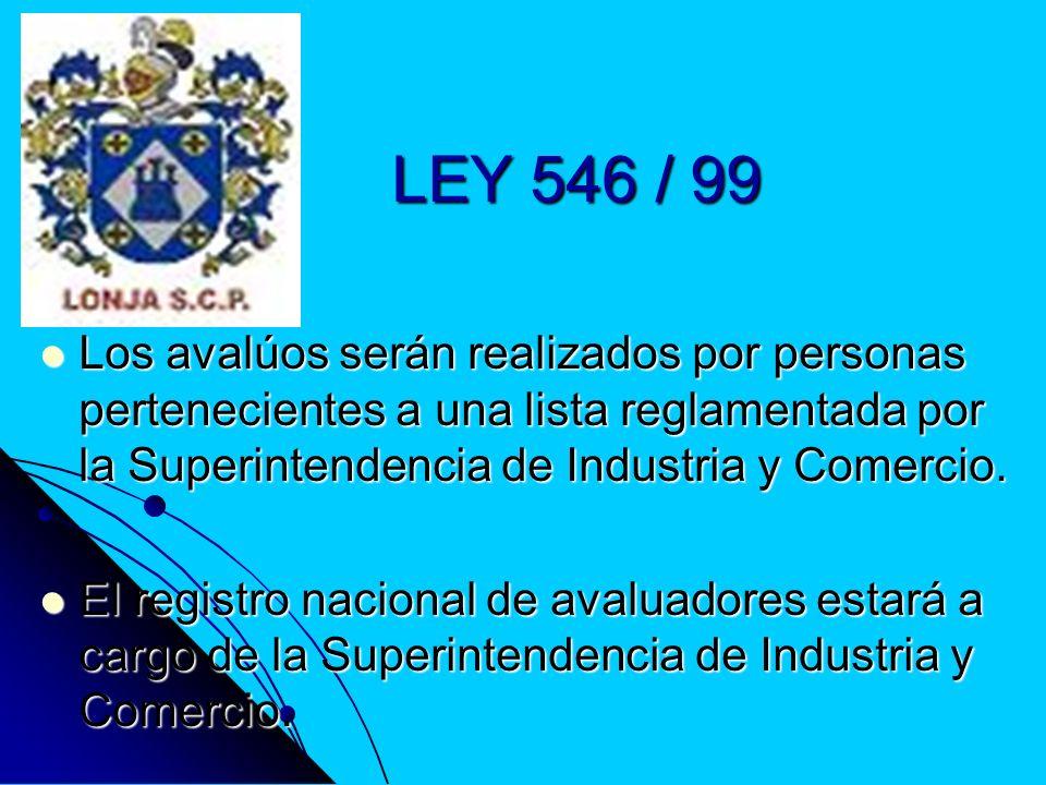 LEY 546 / 99 Los avalúos serán realizados por personas pertenecientes a una lista reglamentada por la Superintendencia de Industria y Comercio. Los av