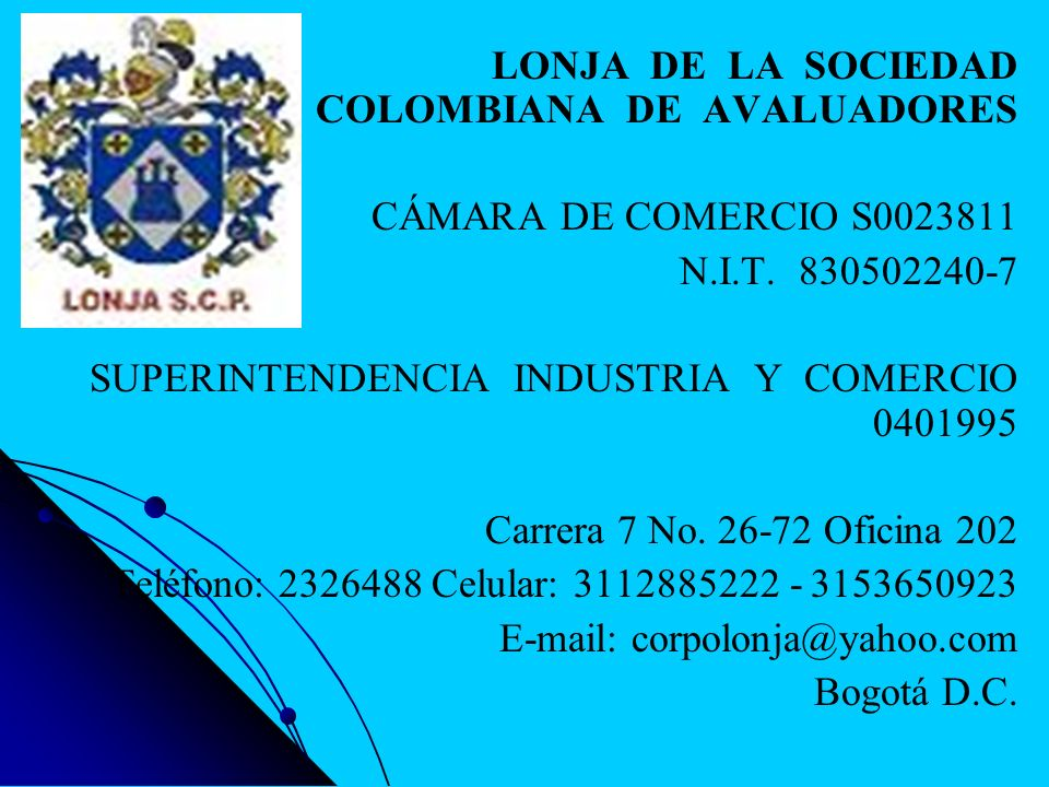 LONJA DE LA SOCIEDAD COLOMBIANA DE AVALUADORES CÁMARA DE COMERCIO S0023811 N.I.T. 830502240-7 SUPERINTENDENCIA INDUSTRIA Y COMERCIO 0401995 Carrera 7