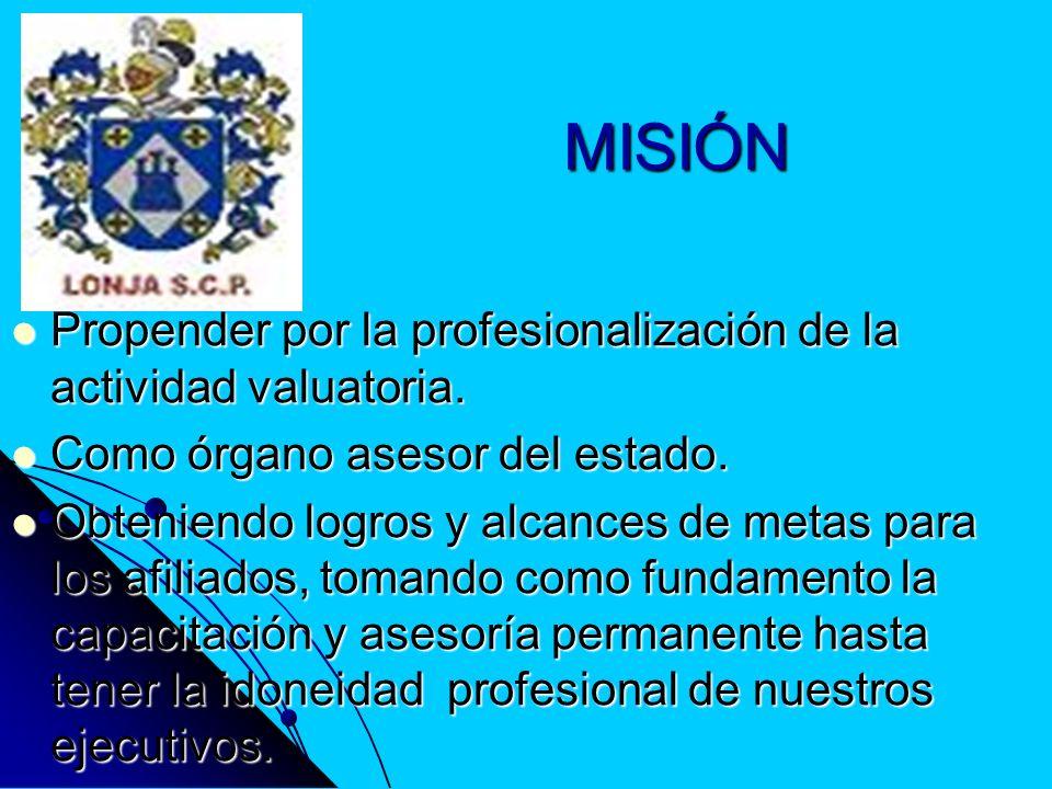 MISIÓN Propender por la profesionalización de la actividad valuatoria. Propender por la profesionalización de la actividad valuatoria. Como órgano ase