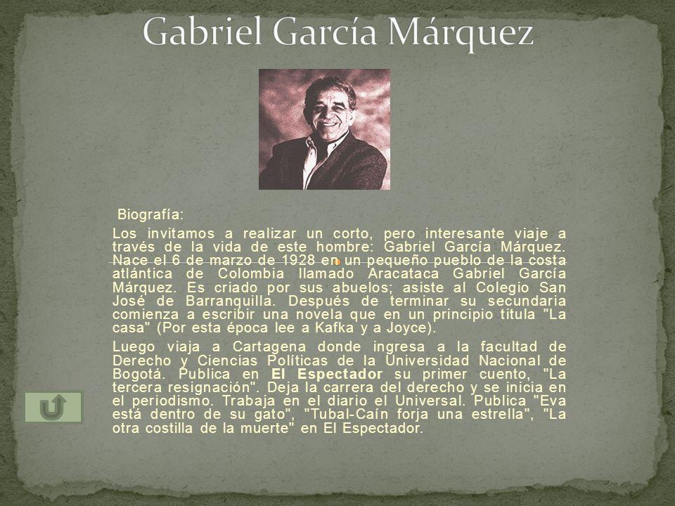 Biografía: Los invitamos a realizar un corto, pero interesante viaje a través de la vida de este hombre: Gabriel García Márquez. Nace el 6 de marzo de