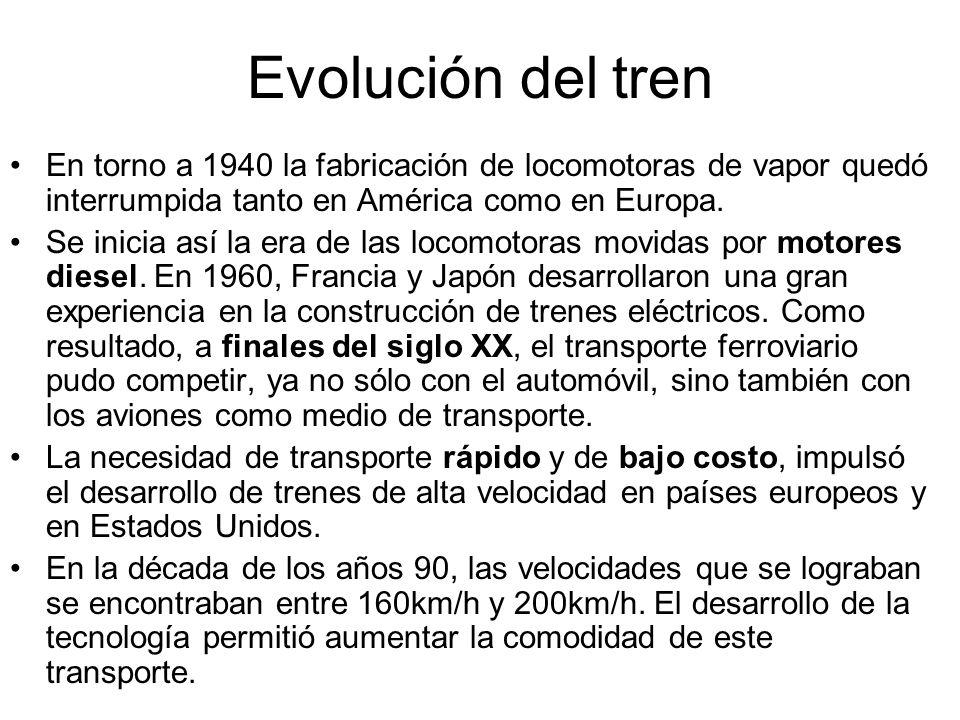 Evolución del tren En torno a 1940 la fabricación de locomotoras de vapor quedó interrumpida tanto en América como en Europa. Se inicia así la era de
