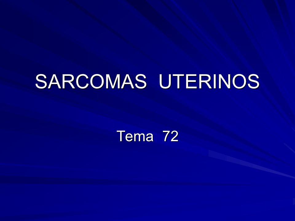 SARCOMAS UTERINOS Tumores poco frecuentes 0,5 /100.000 mujeres año 0,5 /100.000 mujeres año 6 – 7% de las neoplasias de útero 6 – 7% de las neoplasias de útero Gran polimorfismo estructural Multiples variedades histológicas Multiples variedades histológicas