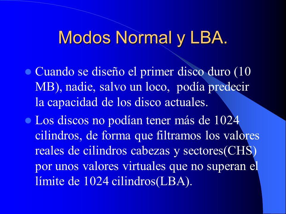Modos Normal y LBA. Cuando se diseño el primer disco duro (10 MB), nadie, salvo un loco, podía predecir la capacidad de los disco actuales. Los discos