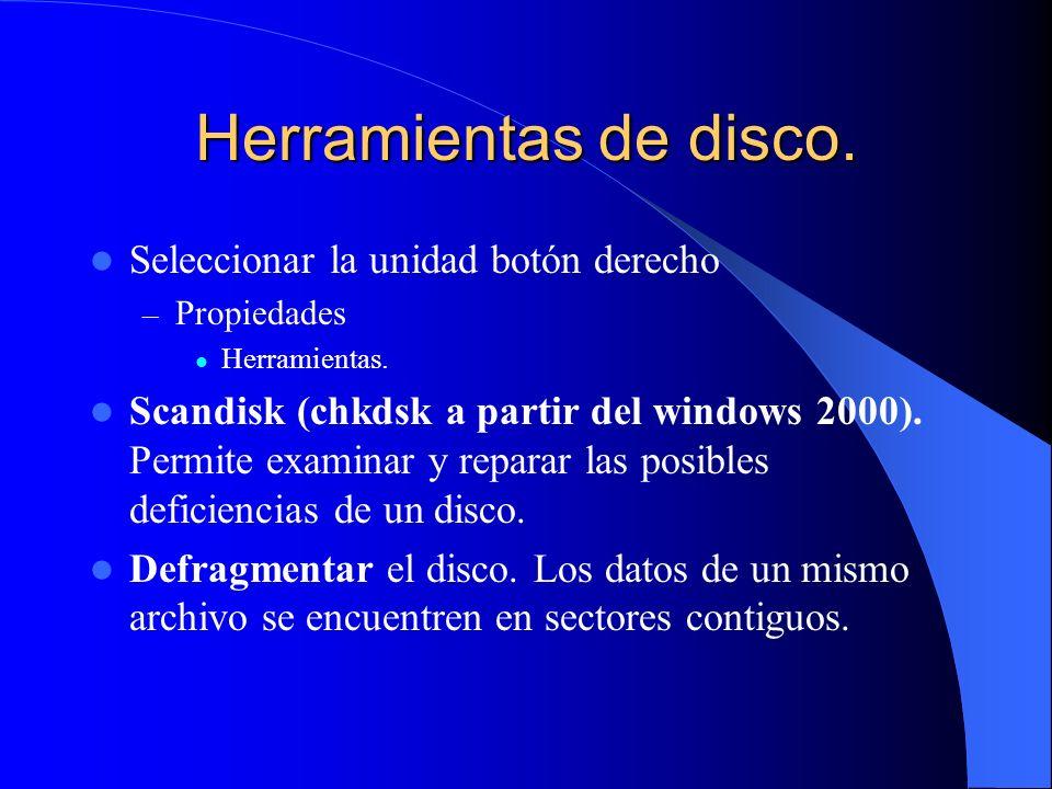 Herramientas de disco. Seleccionar la unidad botón derecho – Propiedades Herramientas. Scandisk (chkdsk a partir del windows 2000). Permite examinar y