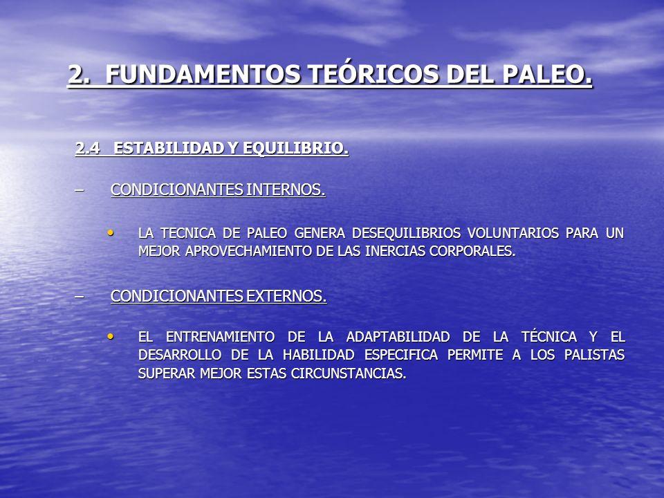 2. FUNDAMENTOS TEÓRICOS DEL PALEO. 2.4 ESTABILIDAD Y EQUILIBRIO. –CONDICIONANTES INTERNOS. LA TECNICA DE PALEO GENERA DESEQUILIBRIOS VOLUNTARIOS PARA