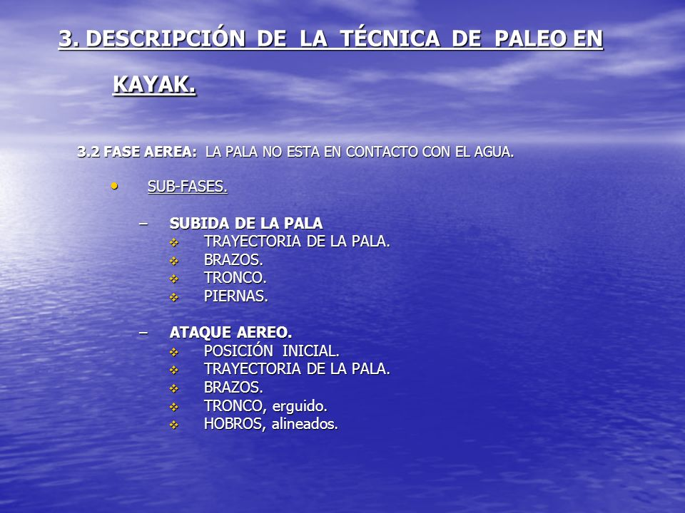 3. DESCRIPCIÓN DE LA TÉCNICA DE PALEO EN KAYAK. 3.2 FASE AEREA: LA PALA NO ESTA EN CONTACTO CON EL AGUA. SUB-FASES. SUB-FASES. –SUBIDA DE LA PALA TRAY