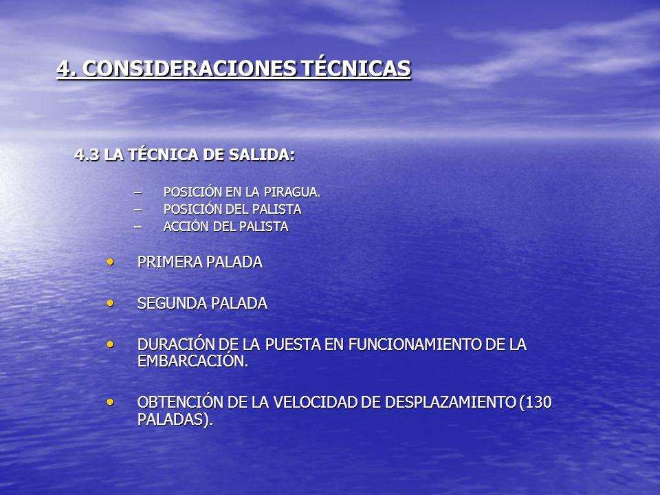 4. CONSIDERACIONES TÉCNICAS 4.3 LA TÉCNICA DE SALIDA: –POSICIÓN EN LA PIRAGUA. –POSICIÓN DEL PALISTA –ACCIÓN DEL PALISTA PRIMERA PALADA PRIMERA PALADA