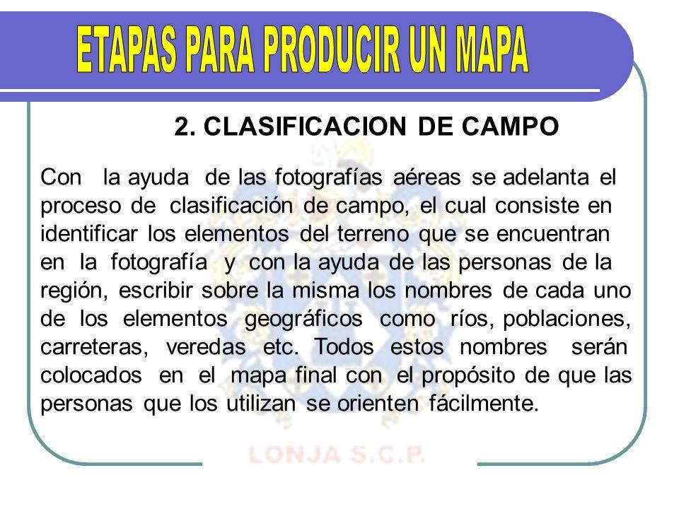 2. CLASIFICACION DE CAMPO Con la ayuda de las fotografías aéreas se adelanta el proceso de clasificación de campo, el cual consiste en identificar los