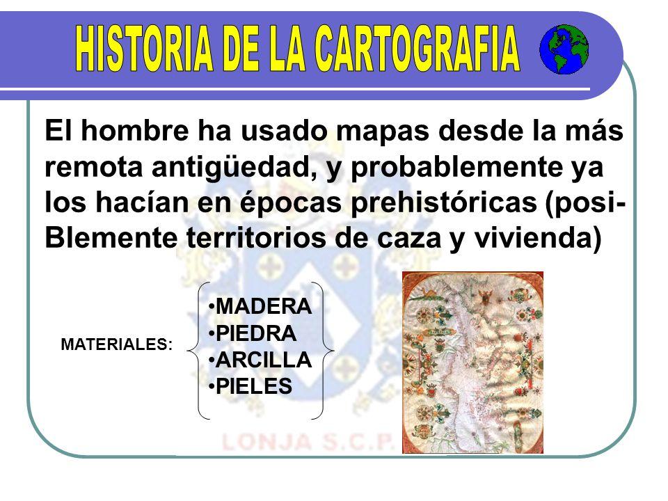 El hombre ha usado mapas desde la más remota antigüedad, y probablemente ya los hacían en épocas prehistóricas (posi- Blemente territorios de caza y v
