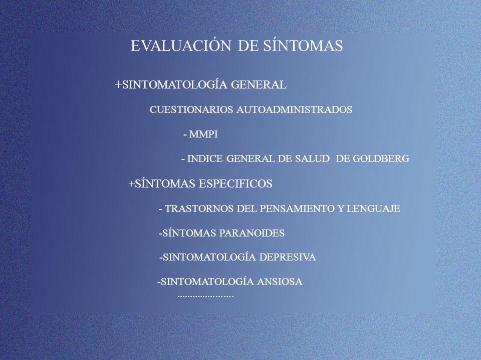 EVALUACIÓN DE SÍNTOMAS + SINTOMATOLOGÍA GENERAL CUESTIONARIOS AUTOADMINISTRADOS - MMPI - INDICE GENERAL DE SALUD DE GOLDBERG + SÍNTOMAS ESPECIFICOS -