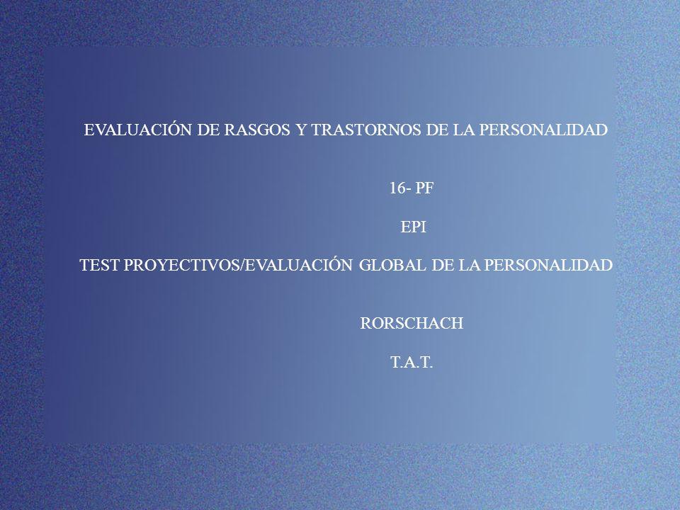 EVALUACIÓN DE RASGOS Y TRASTORNOS DE LA PERSONALIDAD 16- PF EPI TEST PROYECTIVOS/EVALUACIÓN GLOBAL DE LA PERSONALIDAD RORSCHACH T.A.T. ym: y: