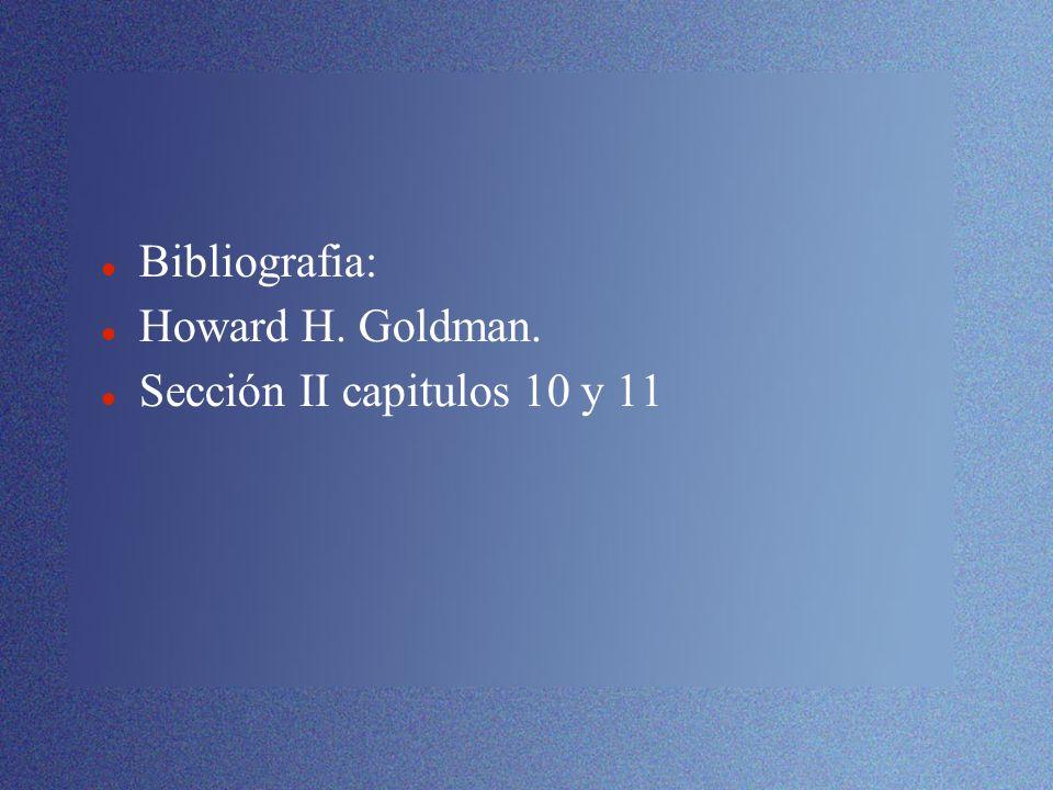 Bibliografia: Howard H. Goldman. Sección II capitulos 10 y 11