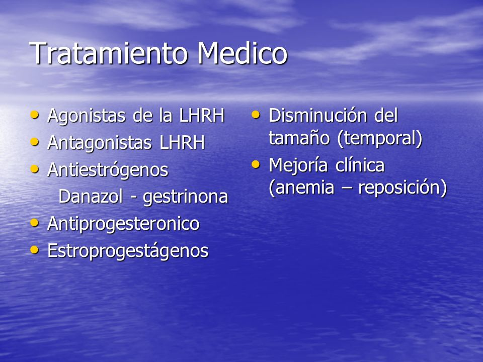 Tratamiento Medico Agonistas de la LHRH Agonistas de la LHRH Antagonistas LHRH Antagonistas LHRH Antiestrógenos Antiestrógenos Danazol - gestrinona Da