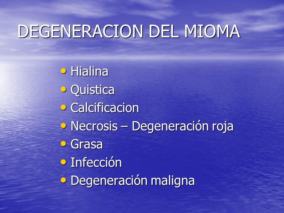 DEGENERACION DEL MIOMA Hialina Hialina Quistica Quistica Calcificacion Calcificacion Necrosis – Degeneración roja Necrosis – Degeneración roja Grasa G