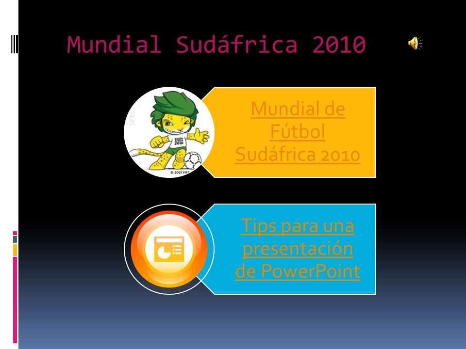 Mundial de Fútbol Sudáfrica 2010 Tips para una presentación de PowerPoint Mundial Sudáfrica 2010