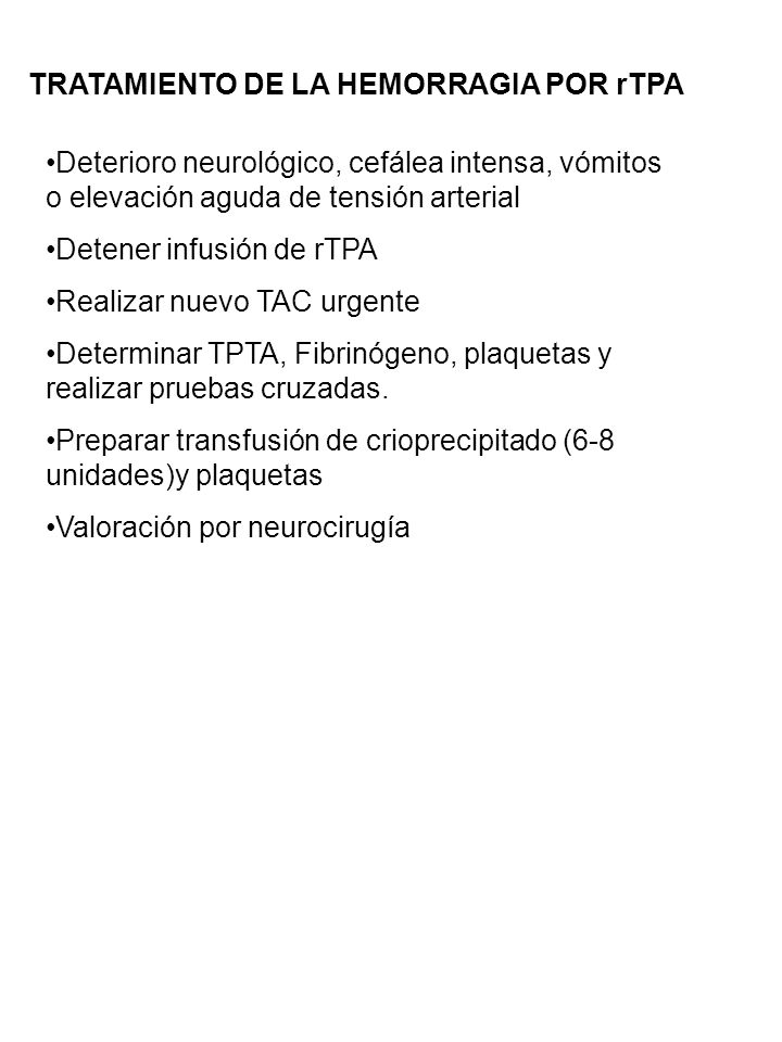 TRATAMIENTO DE LA HEMORRAGIA POR rTPA Deterioro neurológico, cefálea intensa, vómitos o elevación aguda de tensión arterial Detener infusión de rTPA R