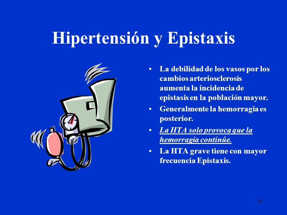 16 Hipertensión y Epistaxis La debilidad de los vasos por los cambios arteriosclerosis aumenta la incidencia de epistasis en la población mayor. Gener