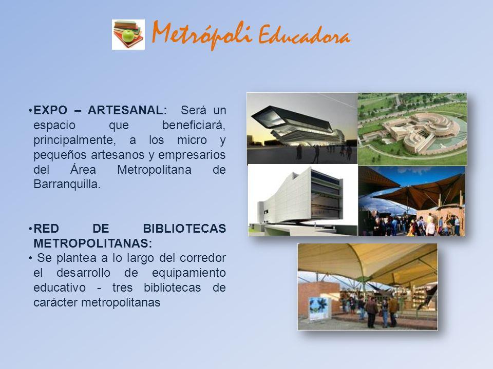 Metrópoli Educadora EXPO – ARTESANAL: Será un espacio que beneficiará, principalmente, a los micro y pequeños artesanos y empresarios del Área Metropo