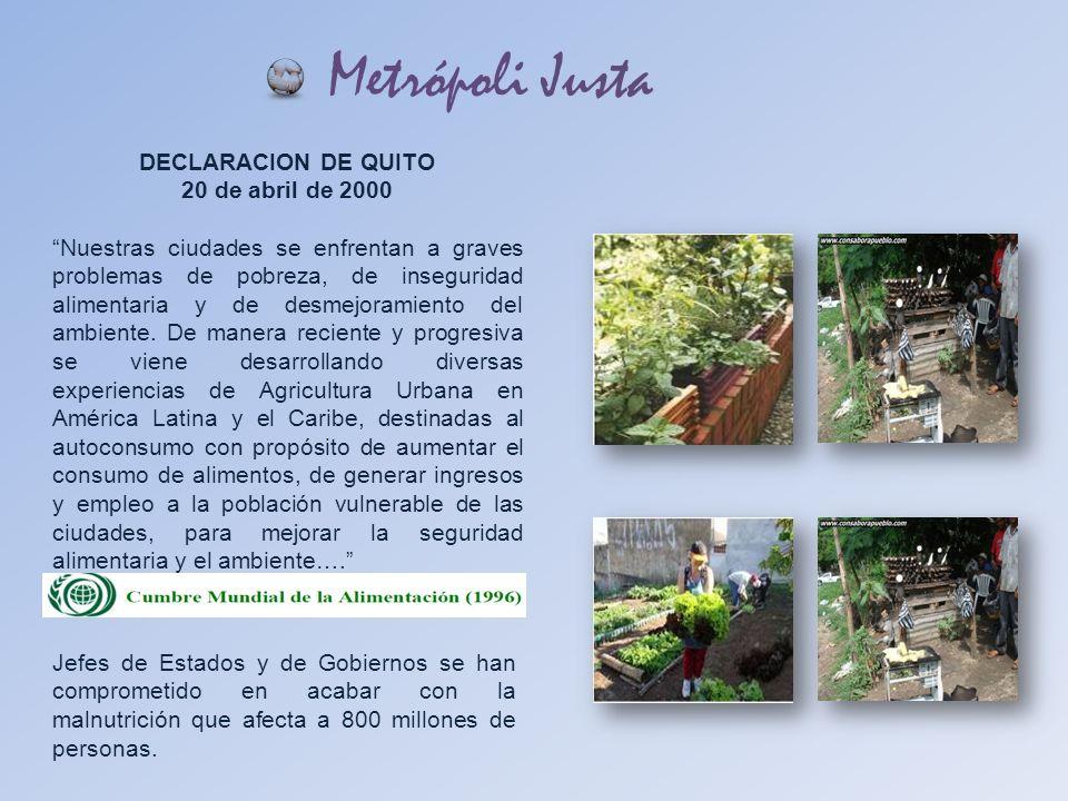 Metrópoli Justa DECLARACION DE QUITO 20 de abril de 2000 Nuestras ciudades se enfrentan a graves problemas de pobreza, de inseguridad alimentaria y de