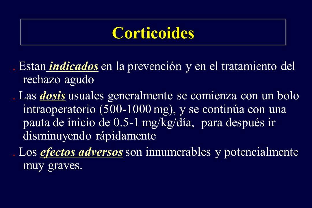 Corticoides. Estan indicados en la prevención y en el tratamiento del rechazo agudo. Las dosis usuales generalmente se comienza con un bolo intraopera
