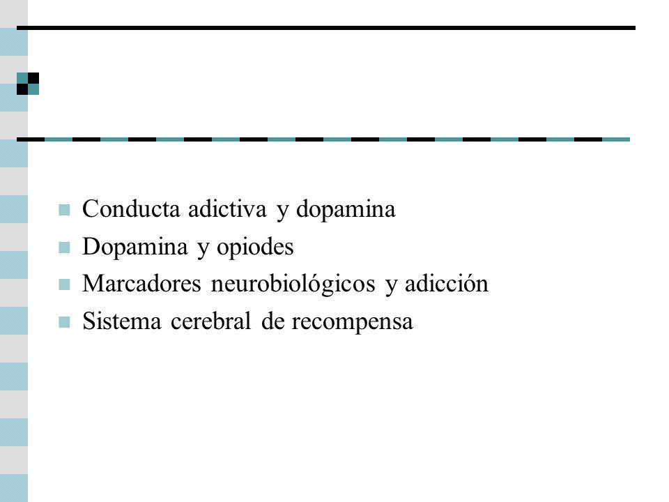Conducta adictiva y dopamina Dopamina y opiodes Marcadores neurobiológicos y adicción Sistema cerebral de recompensa
