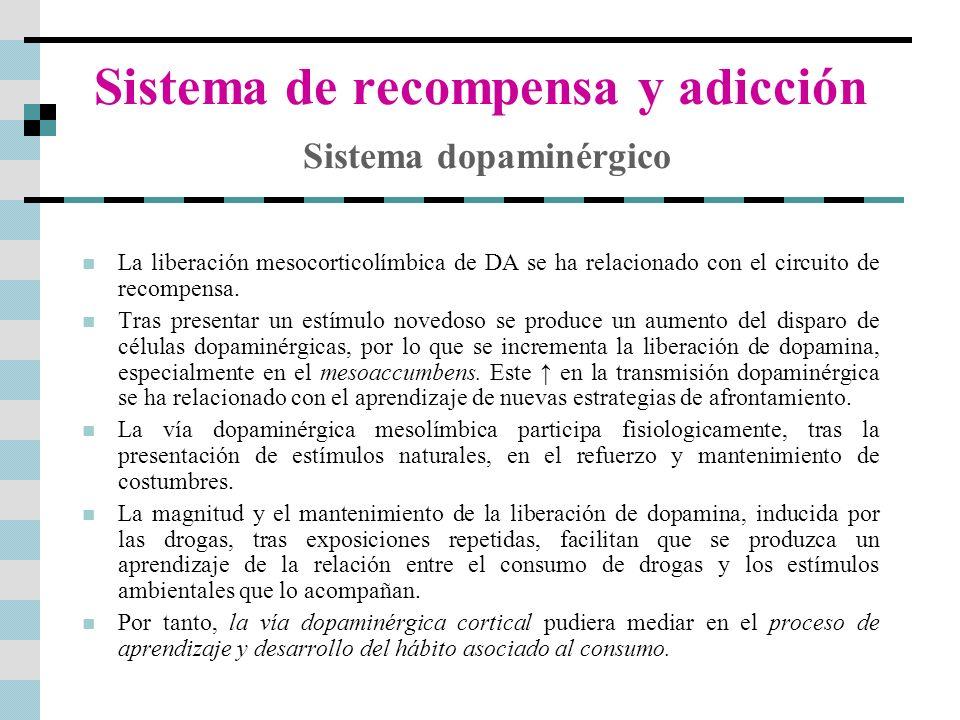 Sistema de recompensa y adicción Sistema dopaminérgico La liberación mesocorticolímbica de DA se ha relacionado con el circuito de recompensa. Tras pr