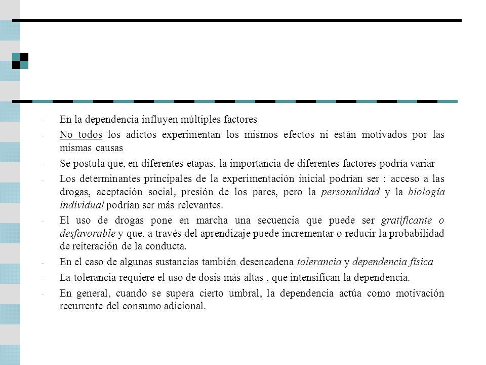 - En la dependencia influyen múltiples factores - No todos los adictos experimentan los mismos efectos ni están motivados por las mismas causas - Se p