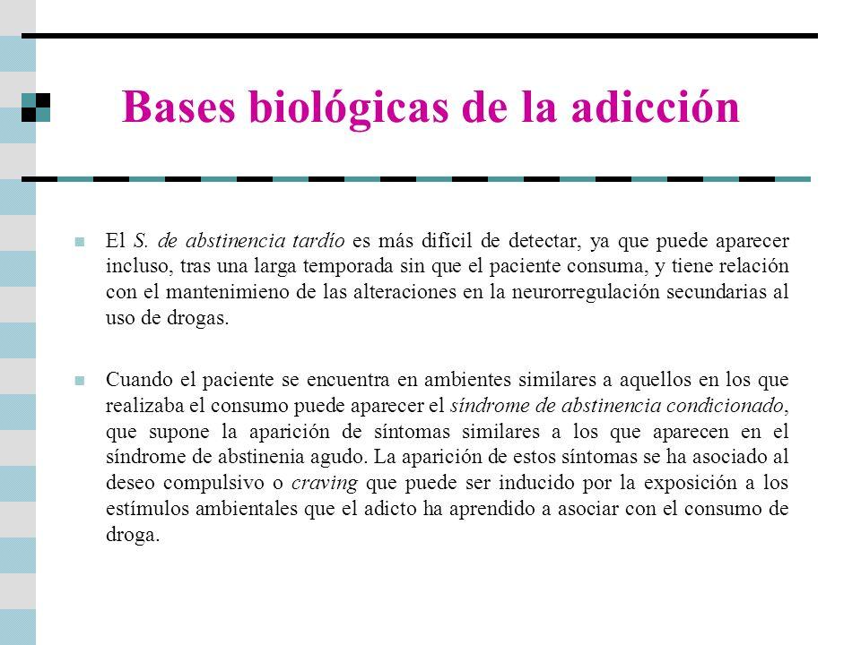 Bases biológicas de la adicción El S. de abstinencia tardío es más difícil de detectar, ya que puede aparecer incluso, tras una larga temporada sin qu