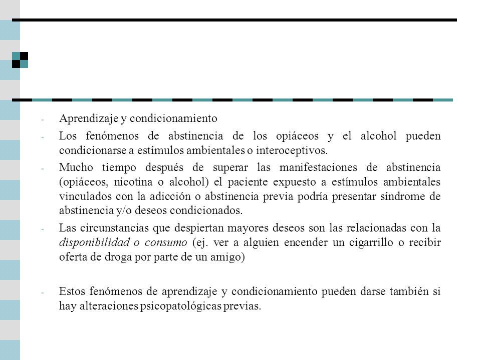 - Aprendizaje y condicionamiento - Los fenómenos de abstinencia de los opiáceos y el alcohol pueden condicionarse a estímulos ambientales o interocept