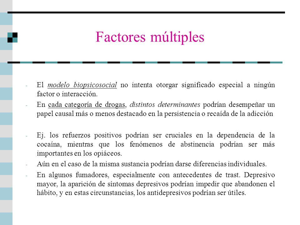 Factores múltiples - El modelo biopsicosocial no intenta otorgar significado especial a ningún factor o interacción. - En cada categoría de drogas, di