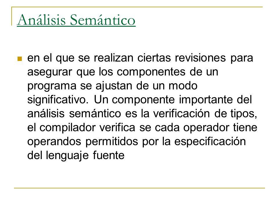 Análisis Semántico en el que se realizan ciertas revisiones para asegurar que los componentes de un programa se ajustan de un modo significativo. Un c
