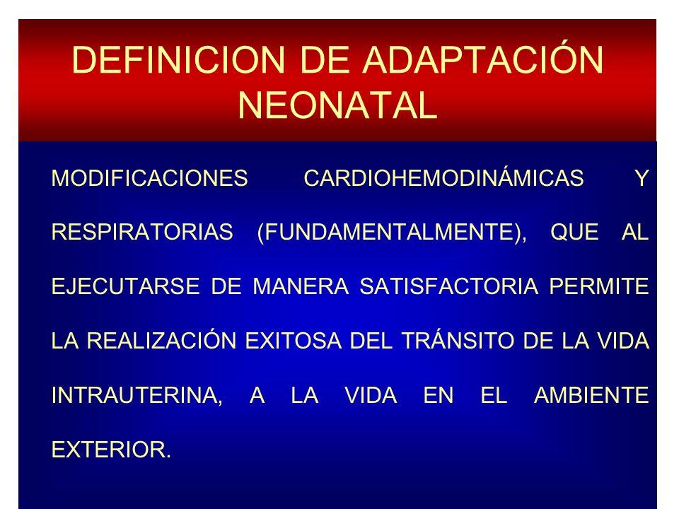 DEFINICION DE ADAPTACIÓN NEONATAL MODIFICACIONES CARDIOHEMODINÁMICAS Y RESPIRATORIAS (FUNDAMENTALMENTE), QUE AL EJECUTARSE DE MANERA SATISFACTORIA PER