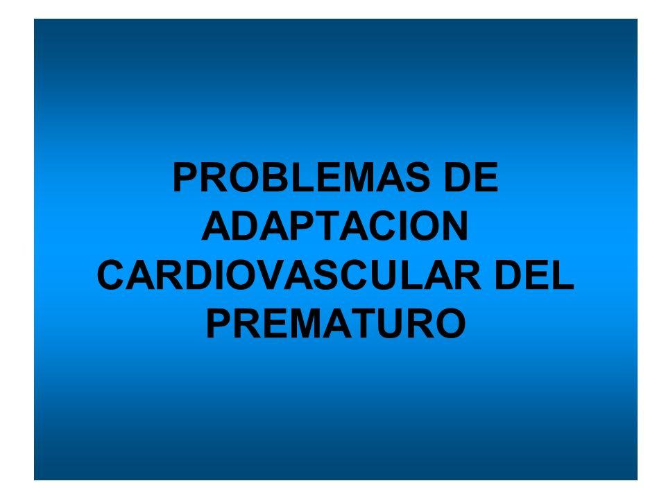 PROBLEMAS DE ADAPTACION CARDIOVASCULAR DEL PREMATURO