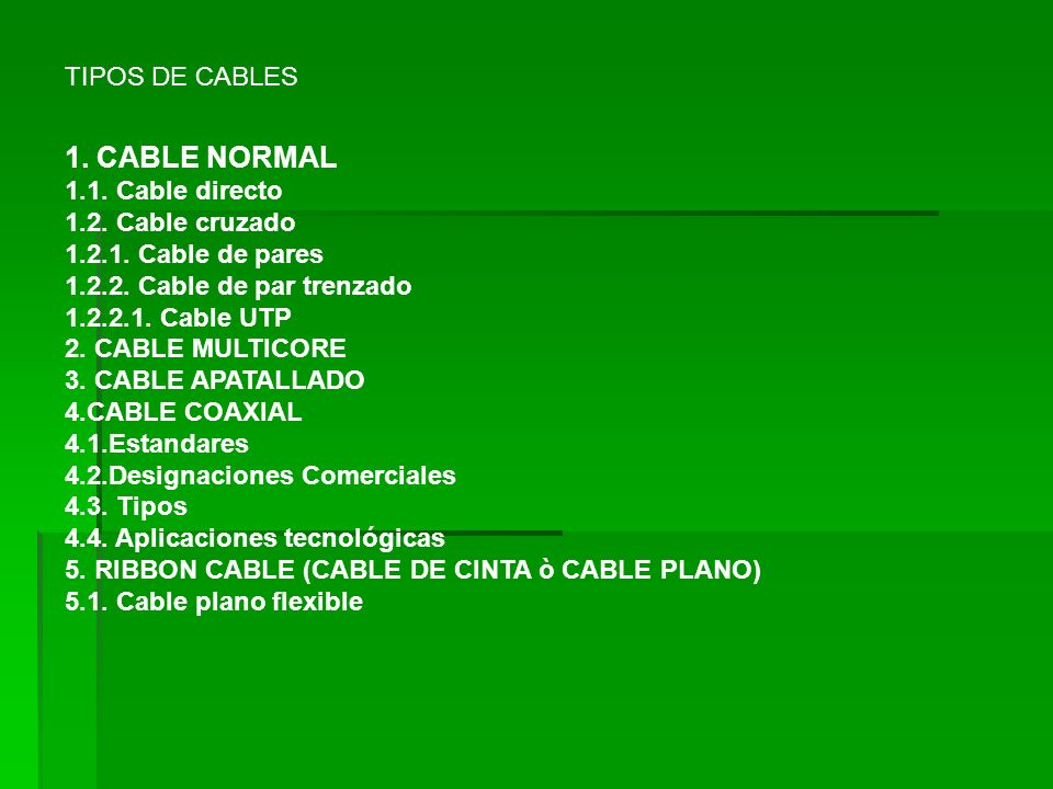 TIPOS DE CABLES 1. CABLE NORMAL 1.1. Cable directo 1.2. Cable cruzado 1.2.1. Cable de pares 1.2.2. Cable de par trenzado 1.2.2.1. Cable UTP 2. CABLE M