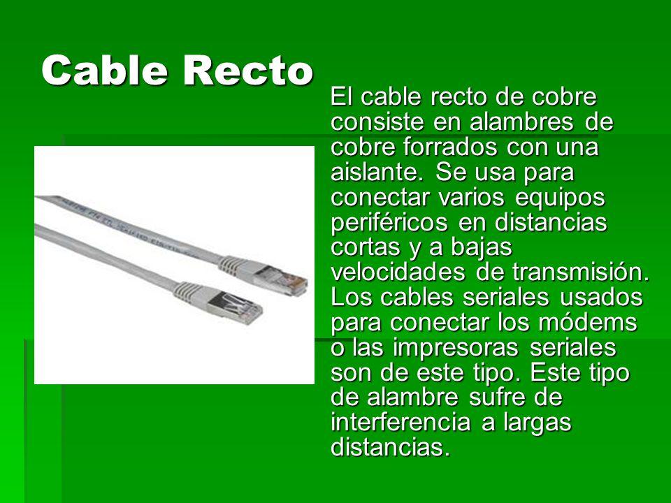 Cable Coaxial El cable coaxial consiste de un núcleo sólido de cobre rodeado por un aislante, una combinación de blindaje y alambre de tierra y alguna otra cubierta protectora.